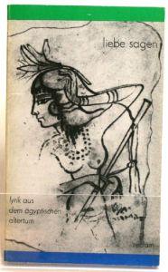 Kischkewitz, Hannelore: Liebe sagen Lyrik aus dem ägyptischen Altertum