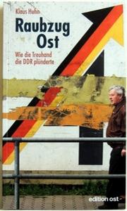 Huhn, Klaus: Raubzug Ost: Wie die Treuhand die DDR plünderte